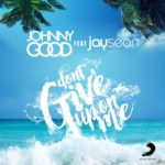 Johnny Good & Jay Sean – 'Don't Give Up On Me'