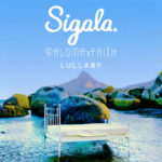 NEW TRACK: Sigala & Paloma Faith – Lullaby