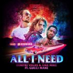 "Dimitri Vegas & Like Mike feat. Gucci Mane – ""All I Need"""